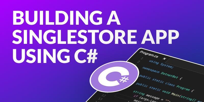 Building a SingleStore Application Using C#