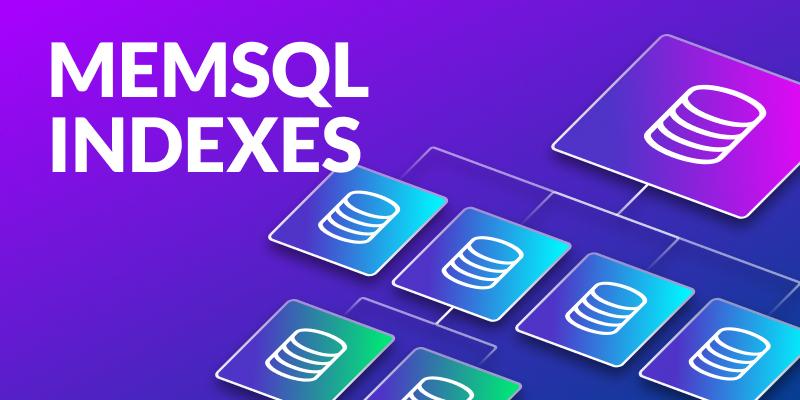 MemSQL Indexes
