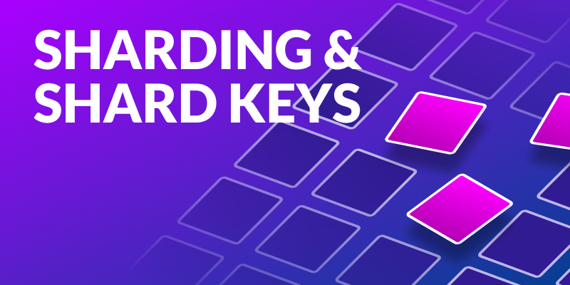 Sharding and Shard Keys